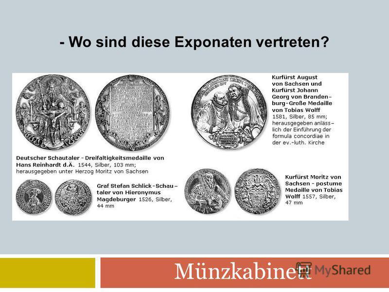 Münzkabinett - Wo sind diese Exponaten vertreten?