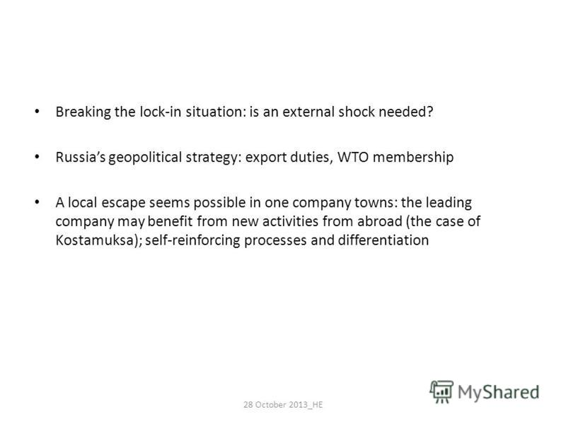 Breaking the lock-in situation: is an external shock needed? Russias geopolitical strategy: export duties, WTO membership A local escape seems possible in one company towns: the leading company may benefit from new activities from abroad (the case of