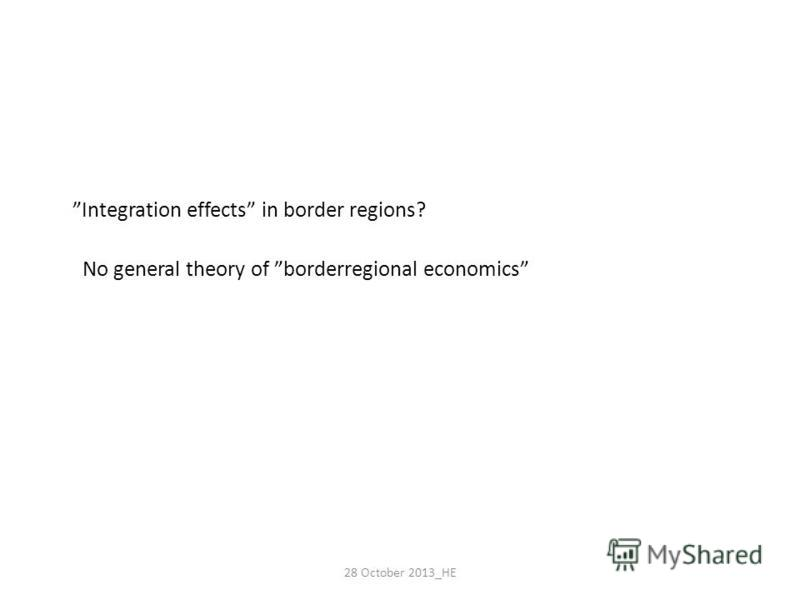 Integration effects in border regions? No general theory of borderregional economics 28 October 2013_HE