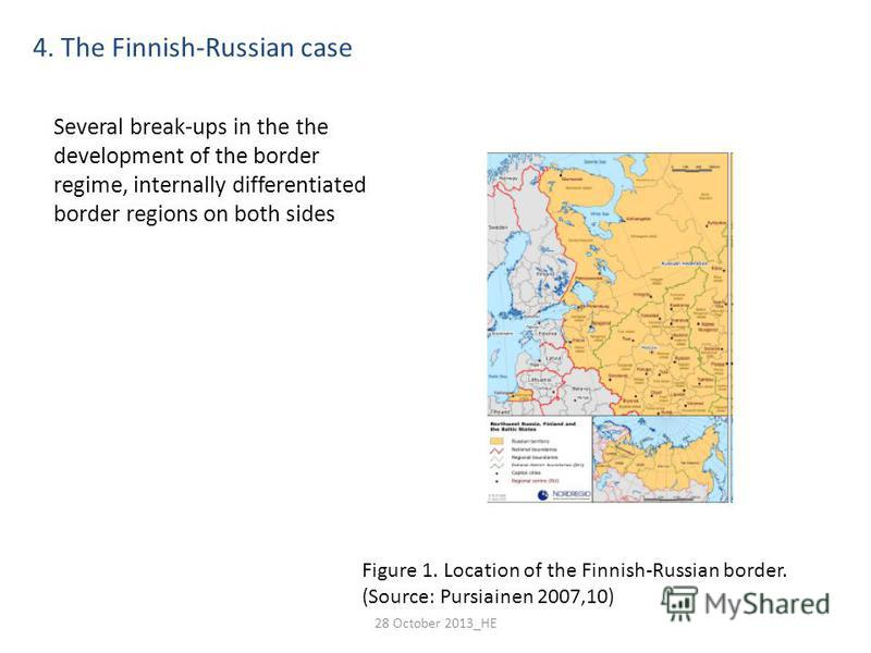 Figure 1. Location of the Finnish-Russian border. (Source: Pursiainen 2007,10) 4. The Finnish-Russian case Several break-ups in the the development of the border regime, internally differentiated border regions on both sides 28 October 2013_HE