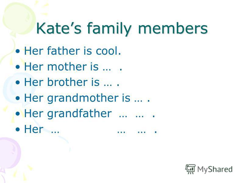 Kates family members Her father is cool. Her mother is …. Her brother is …. Her grandmother is …. Her grandfather … …. Her … … ….