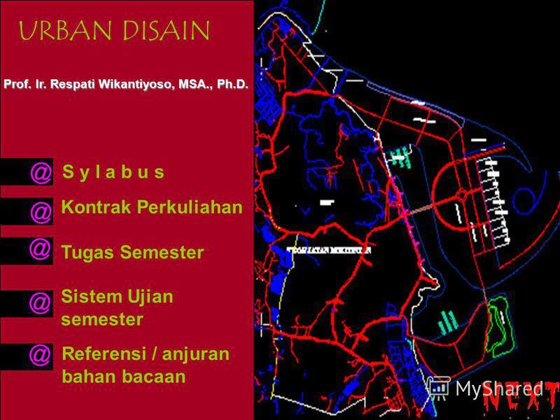URBAN DISAIN Prof. Ir. Respati Wikantiyoso, MSA., Ph.D. Kontrak Perkuliahan S y l a b u s Tugas Semester Sistem Ujian semester Referensi / anjuran bahan bacaan