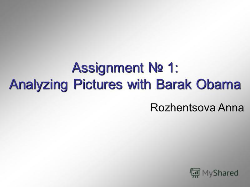 Assignment 1: Analyzing Pictures with Barak Obama Rozhentsova Anna
