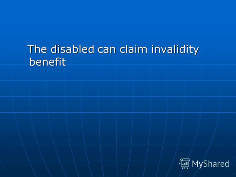 The disabled can claim invalidity benefit The disabled can claim invalidity benefit
