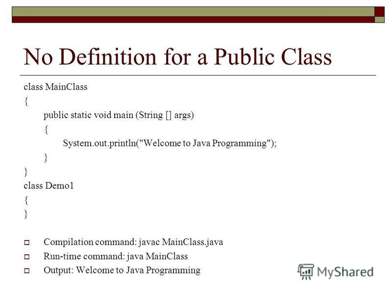 No Definition for a Public Class class MainClass { public static void main (String [] args) { System.out.println(