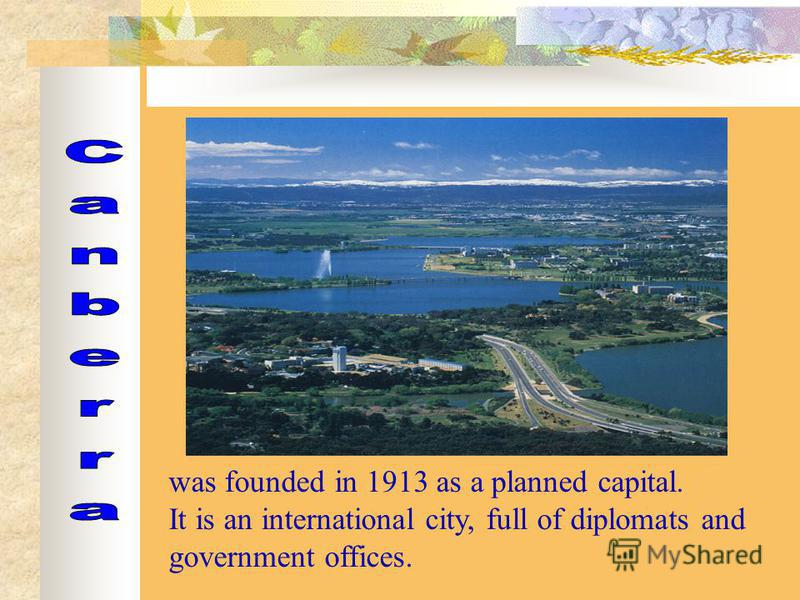 was founded in 1913 as a planned capital. It is an international city, full of diplomats and government offices.
