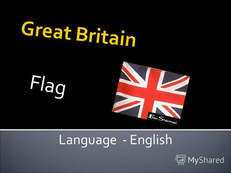 Great Britain F l a g Language - English