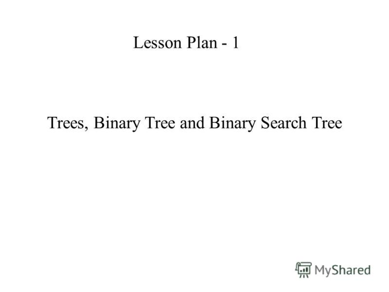 Trees, Binary Tree and Binary Search Tree Lesson Plan - 1