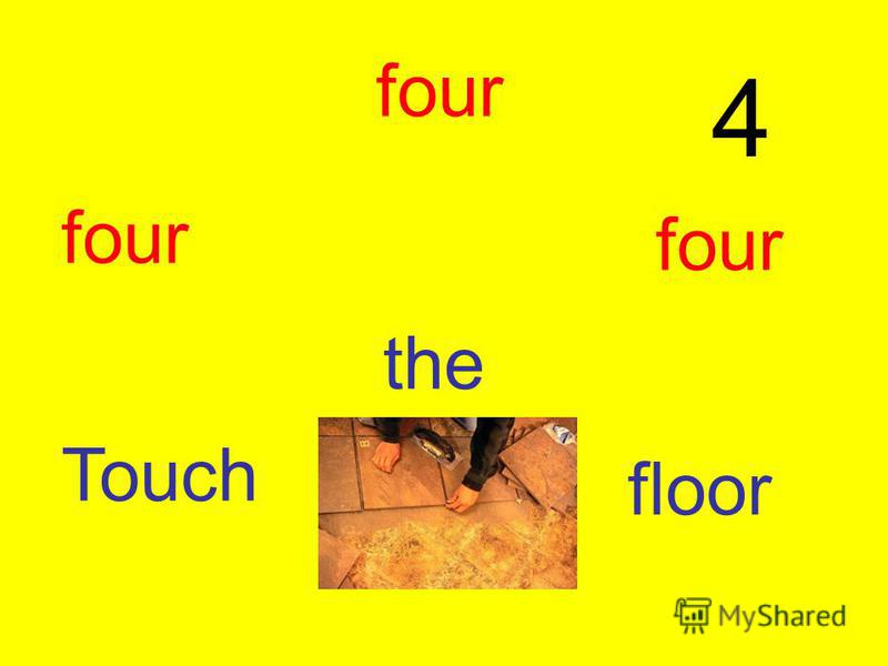 4 four four four Touch the floor