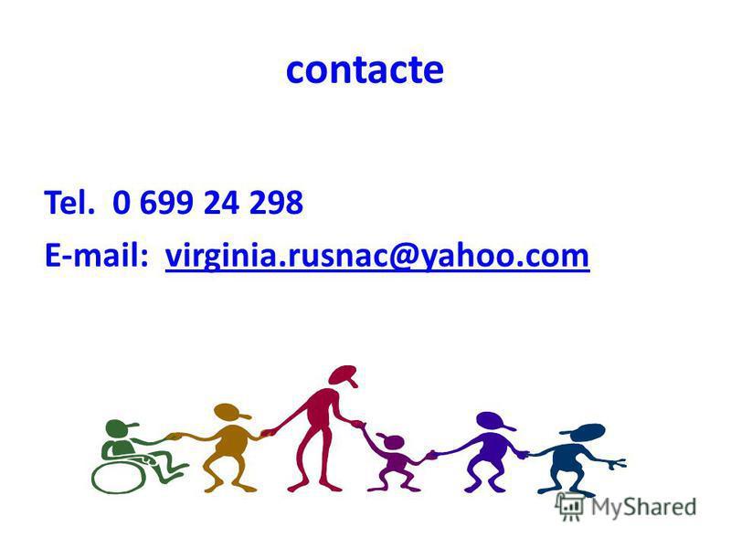 contacte Tel. 0 699 24 298 E-mail: virginia.rusnac@yahoo.comvirginia.rusnac@yahoo.com