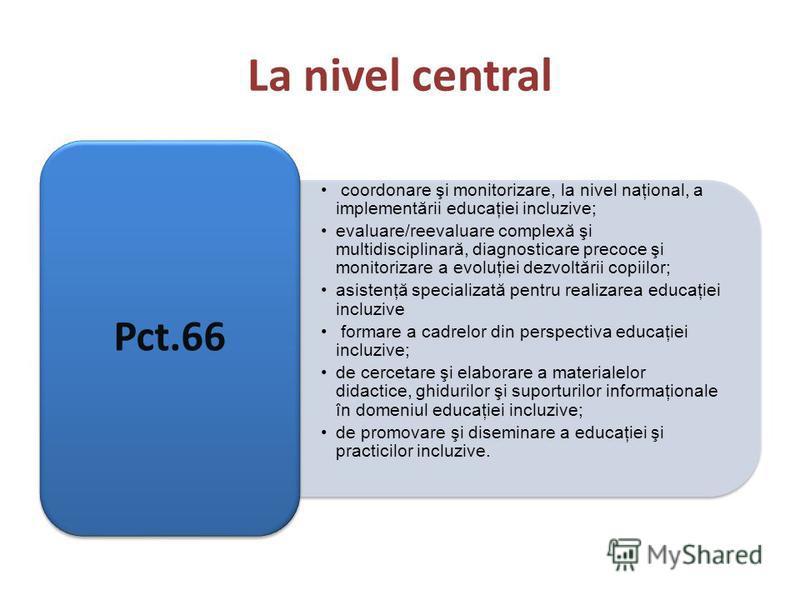 La nivel central coordonare şi monitorizare, la nivel naţional, a implementării educaţiei incluzive; evaluare/reevaluare complexă şi multidisciplinară, diagnosticare precoce şi monitorizare a evoluţiei dezvoltării copiilor; asistenţă specializată pen