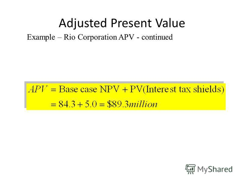 Adjusted Present Value Example – Rio Corporation APV - continued