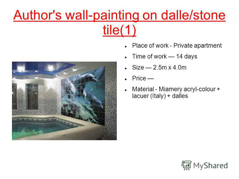 Author's wall-painting on dalle/stone tile(1) Place of work - Private apartment Time of work 14 days Size 2.5m x 4.0m Price Material - Miamery acryl-colour + lacuer (Italy) + dalles