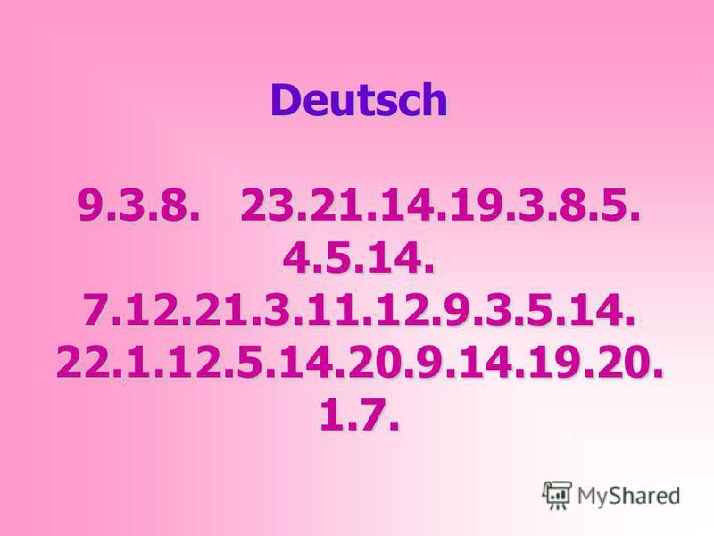 Deutsch 9.3.8. 23.21.14.19.3.8.5. 4.5.14. 7.12.21.3.11.12.9.3.5.14. 22.1.12.5.14.20.9.14.19.20. 1.7.