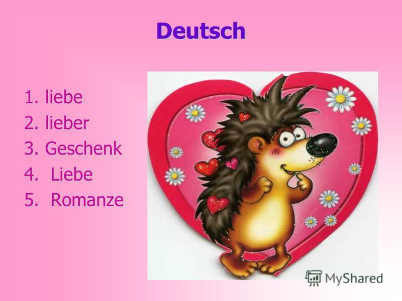 Deutsch 1. liebe 2. lieber 3. Geschenk 4. Liebe 5. Romanze