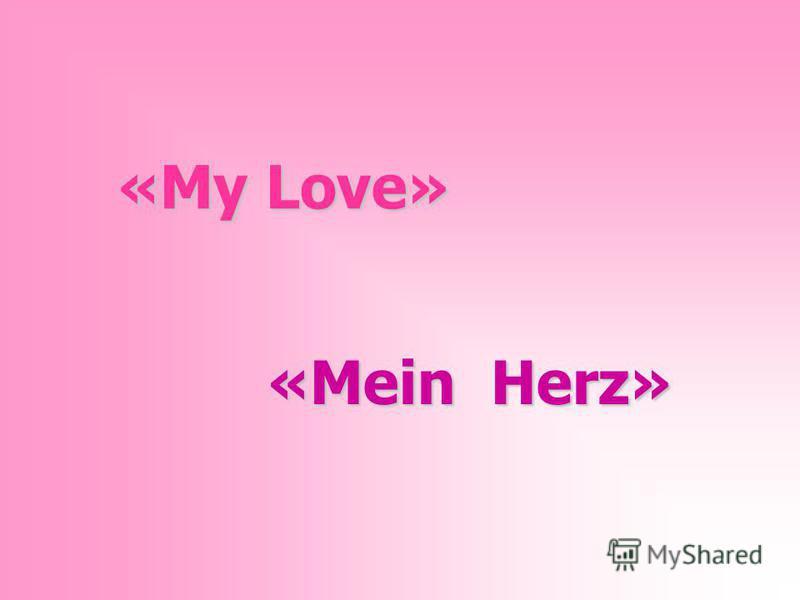 «My Love» «Mein Herz»