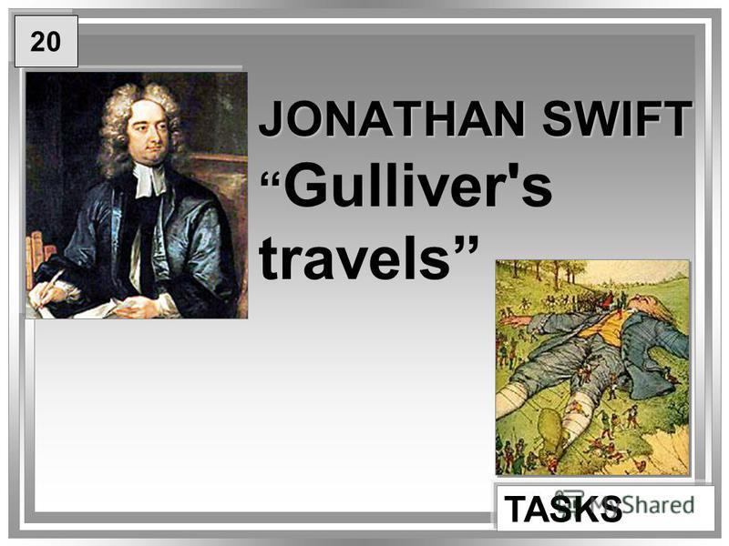 JONATHAN SWIFT JONATHAN SWIFT Gulliver's travels TASKS 20