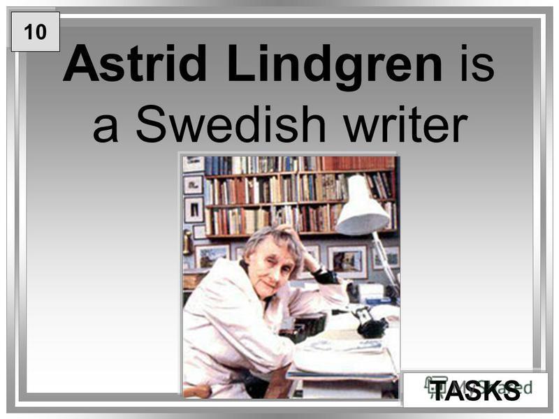 Astrid Lindgren is a Swedish writer TASKS 10