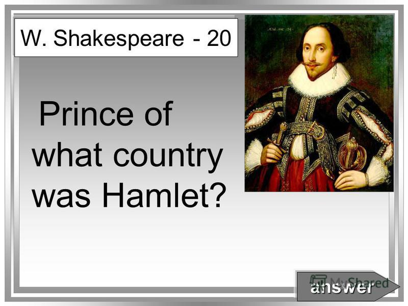Prince of what country was Hamlet? W. Shakespeare - 20 answer