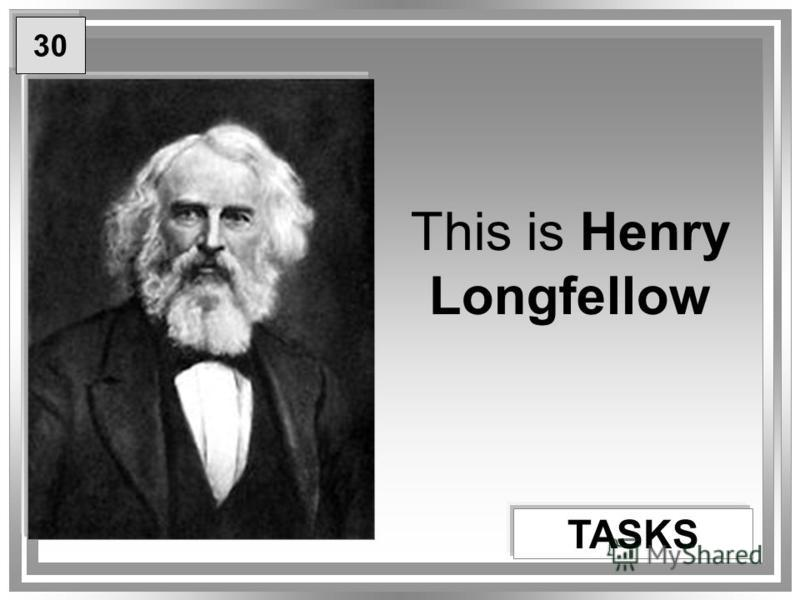 This is Henry Longfellow TASKS 30