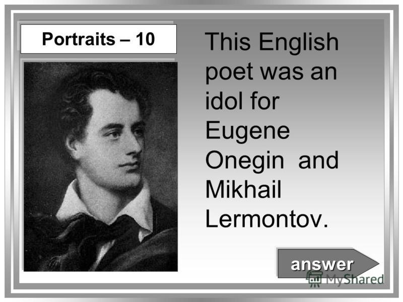 Portraits – 10 This English poet was an idol for Eugene Onegin and Mikhail Lermontov. answer