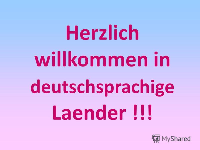 Herzlich willkommen in deutschsprachige Laender !!!