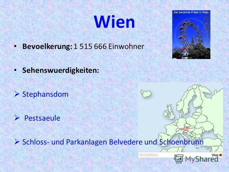 Wien Bevoelkerung: 1 515 666 Einwohner Sehenswuerdigkeiten: Stephansdom Pestsaeule Schloss- und Parkanlagen Belvedere und Schoenbrunn