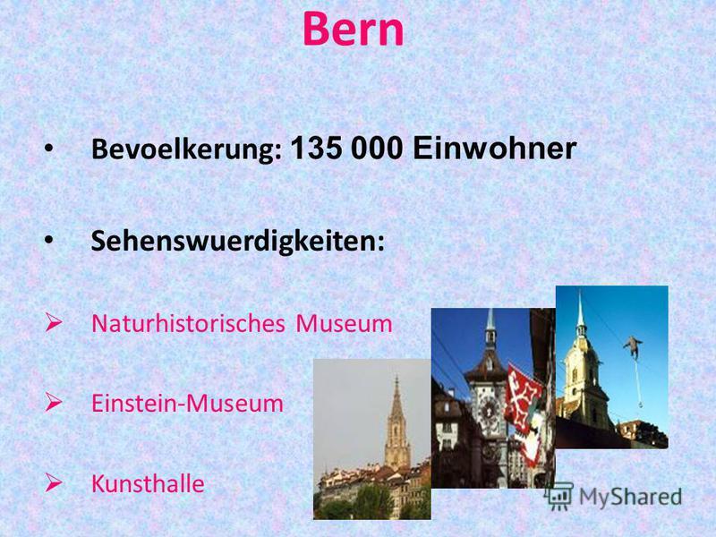 Bern Bevoelkerung: 135 000 Einwohner Sehenswuerdigkeiten: Naturhistorisches Museum Einstein-Museum Kunsthalle