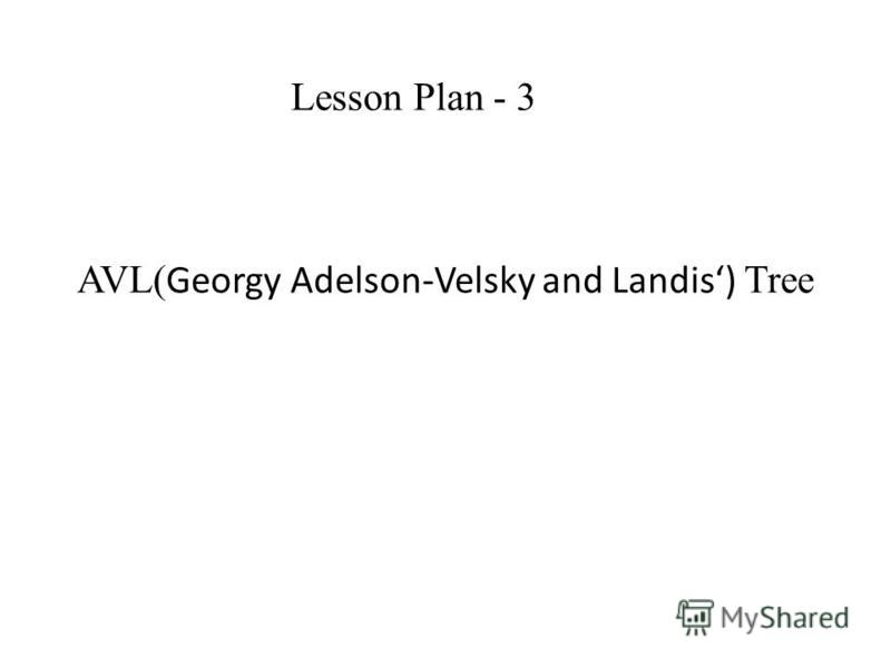 AVL( Georgy Adelson-Velsky and Landis) Tree Lesson Plan - 3