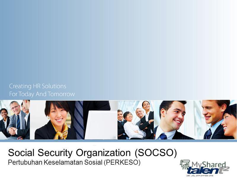 Social Security Organization (SOCSO) Pertubuhan Keselamatan Sosial (PERKESO)