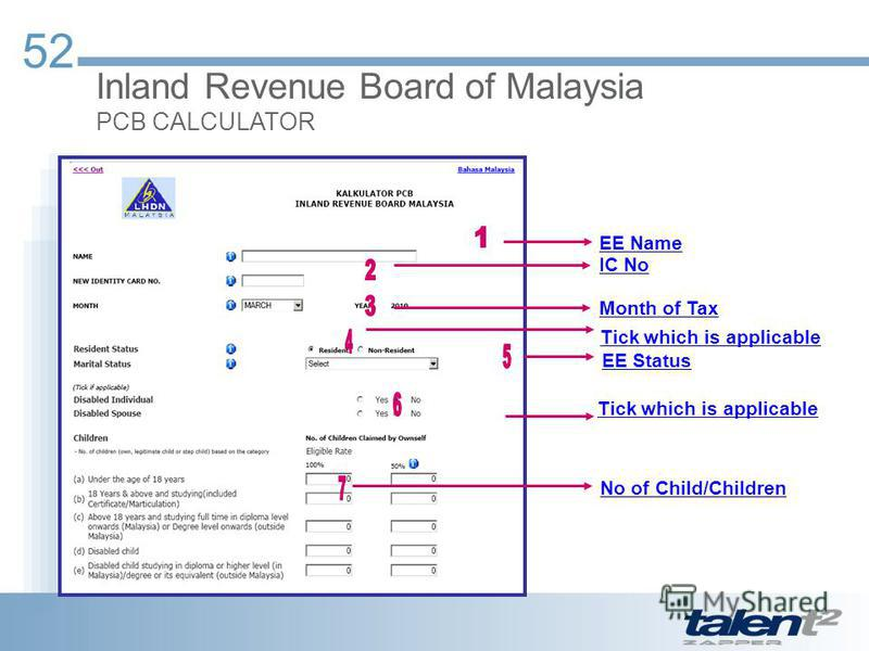 52 Inland Revenue Board of Malaysia PCB CALCULATOR EE Name IC No Month of Tax Tick which is applicable EE Status Tick which is applicable No of Child/Children