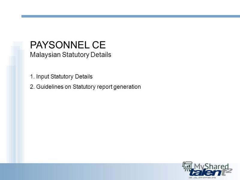PAYSONNEL CE Malaysian Statutory Details 1. Input Statutory Details 2. Guidelines on Statutory report generation
