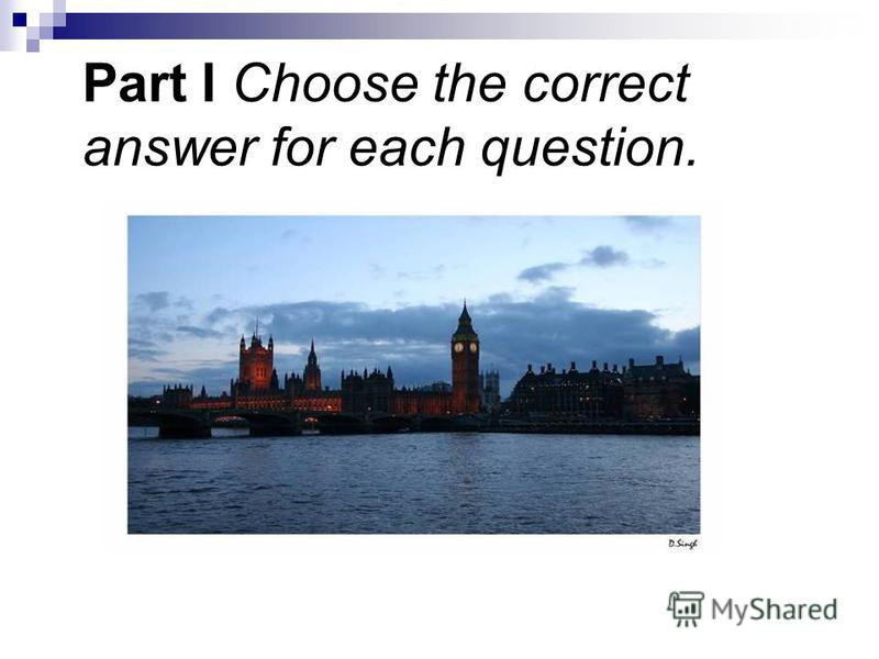 Part I Choose the correct answer for each question.