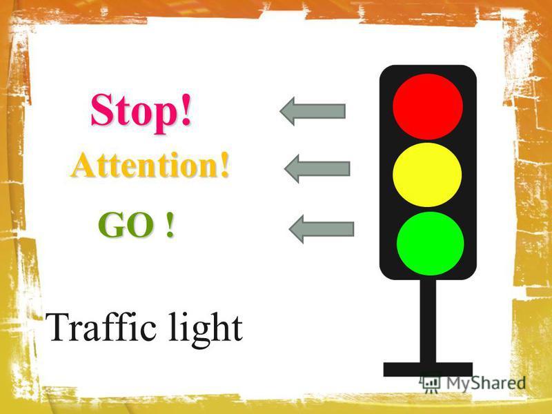 Traffic light Stop! Attention! GO ! GO !