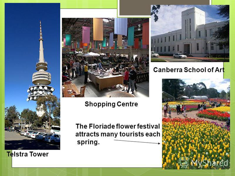 Canberra School of Art Shopping Centre Telstra Tower The Floriade flower festival attracts many tourists each spring.