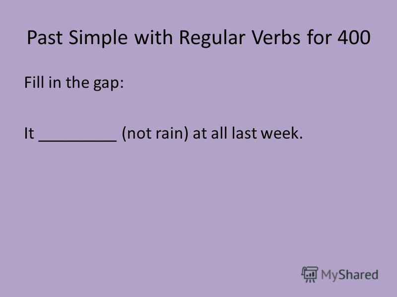 Past Simple with Regular Verbs for 400 Fill in the gap: It _________ (not rain) at all last week.