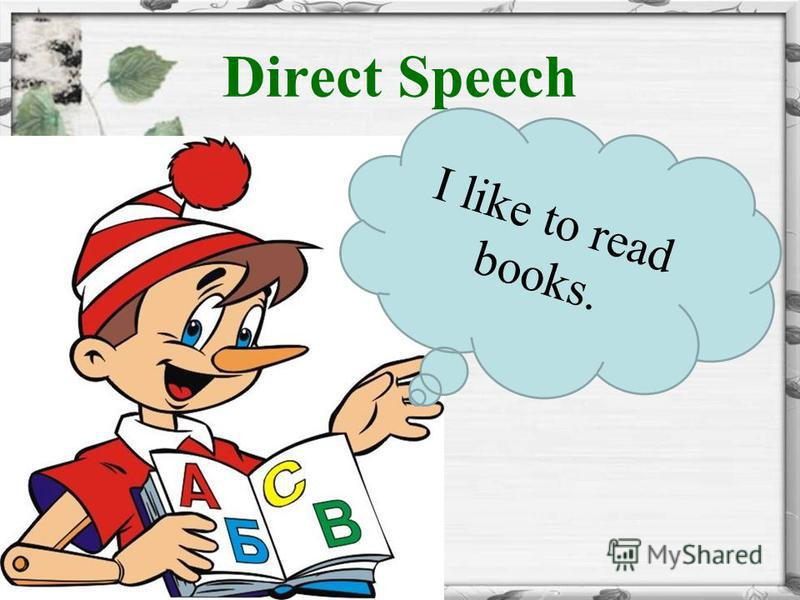 Direct Speech I like to read books.
