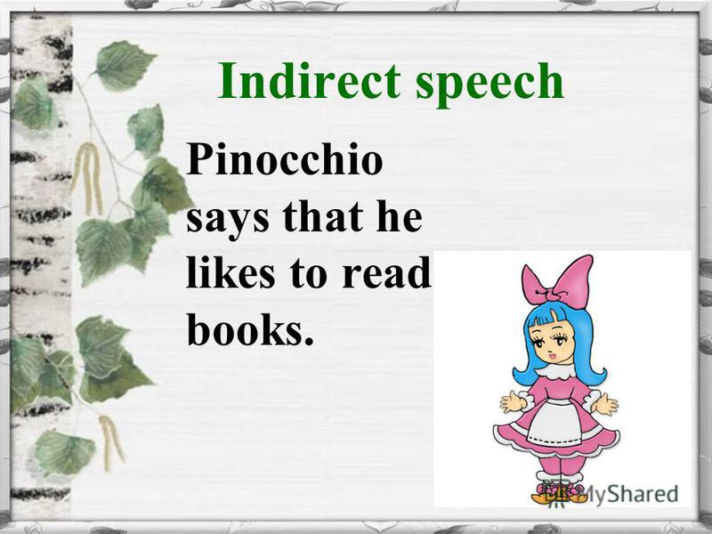 Indirect speech Pinocchio says that he likes to read books.