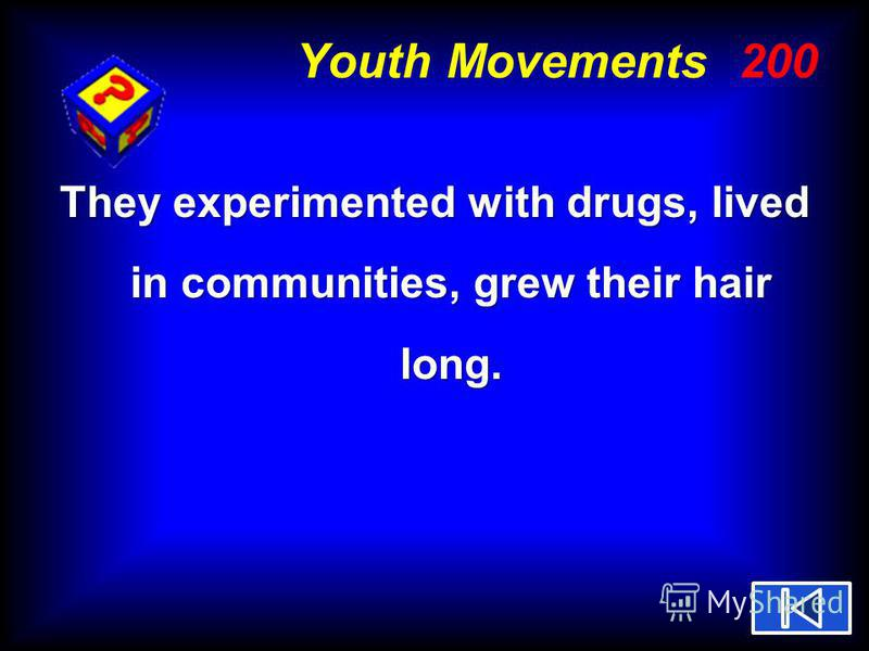 Youth Movements 200 They experimented with drugs, lived in communities, grew their hair long.