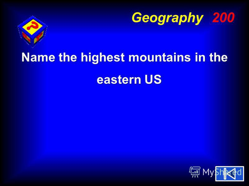 Geography 200 Name the highest mountains in the eastern US