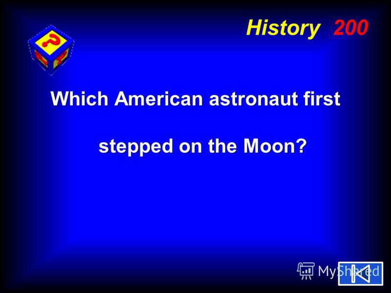 History 200 Which American astronaut first stepped on the Moon?
