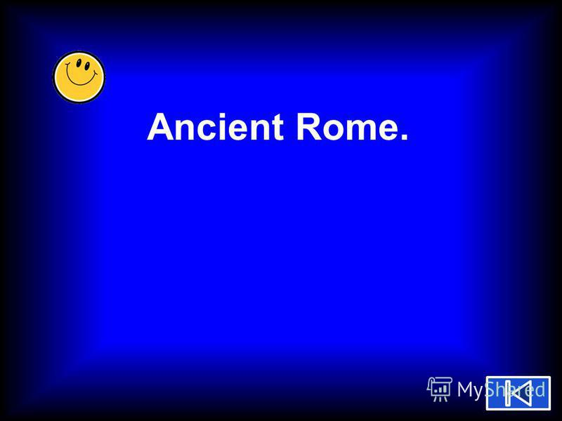 Ancient Rome.