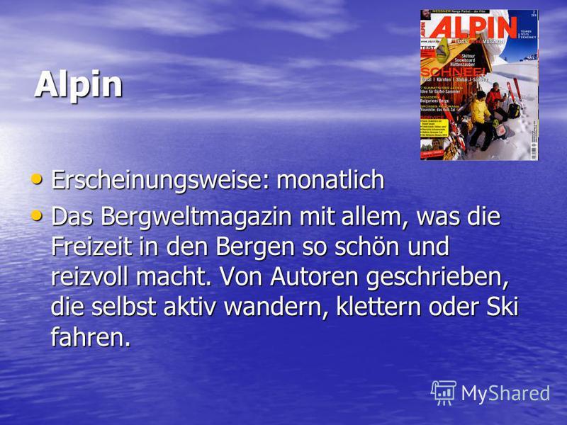 Alpin Erscheinungsweise: monatlich Erscheinungsweise: monatlich Das Bergweltmagazin mit allem, was die Freizeit in den Bergen so schön und reizvoll macht. Von Autoren geschrieben, die selbst aktiv wandern, klettern oder Ski fahren. Das Bergweltmagazi