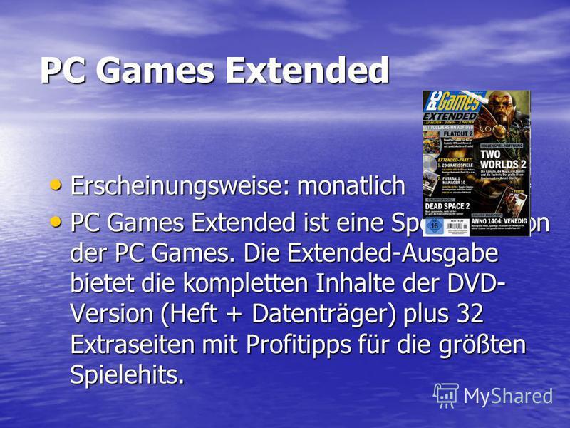 PC Games Extended Erscheinungsweise: monatlich Erscheinungsweise: monatlich PC Games Extended ist eine Spezialversion der PC Games. Die Extended-Ausgabe bietet die kompletten Inhalte der DVD- Version (Heft + Datenträger) plus 32 Extraseiten mit Profi