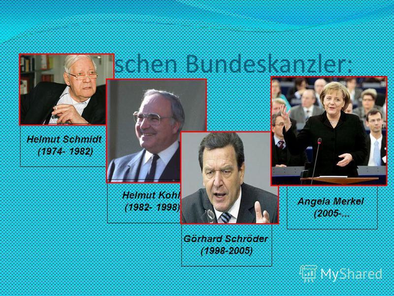 Die deutschen Bundeskanzler: Helmut Schmidt (1974- 1982) Angela Merkel (2005-... Görhard Schröder (1998-2005) Helmut Kohl (1982- 1998)