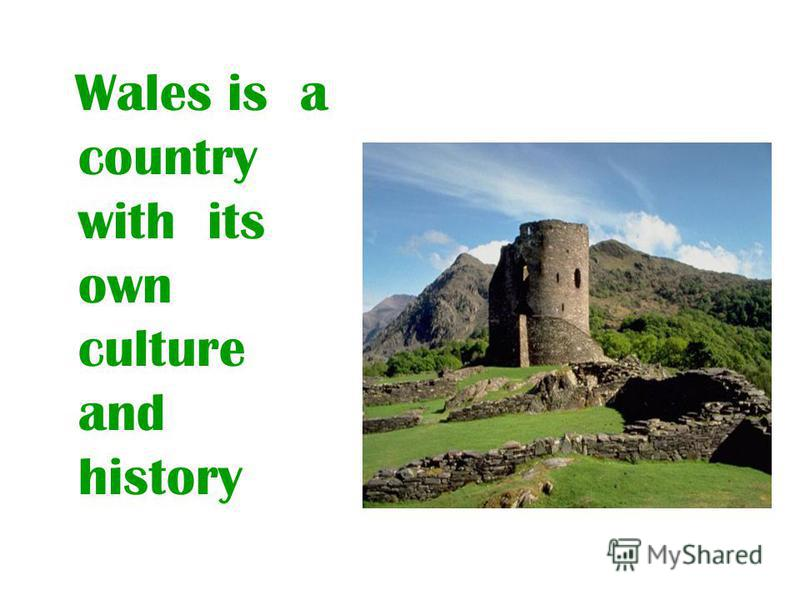 Wales is a country with its own culture and history