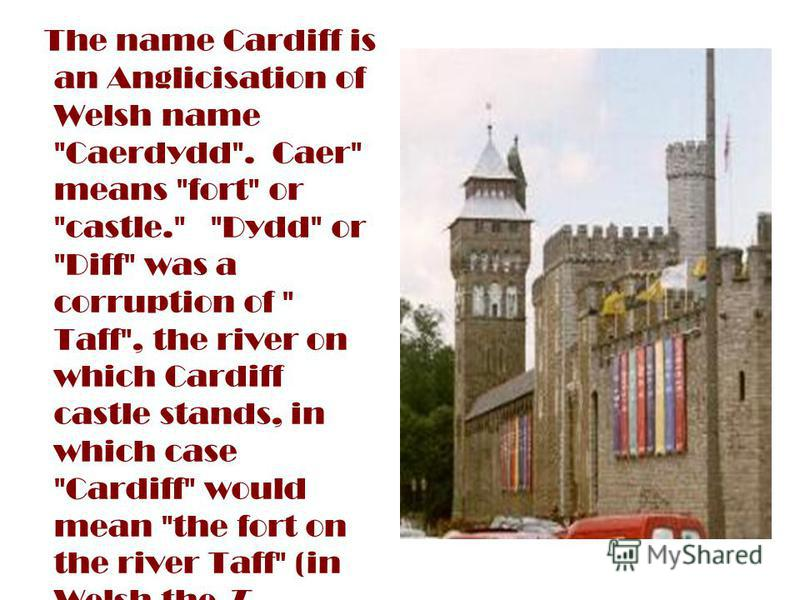 The name Cardiff is an Anglicisation of Welsh name