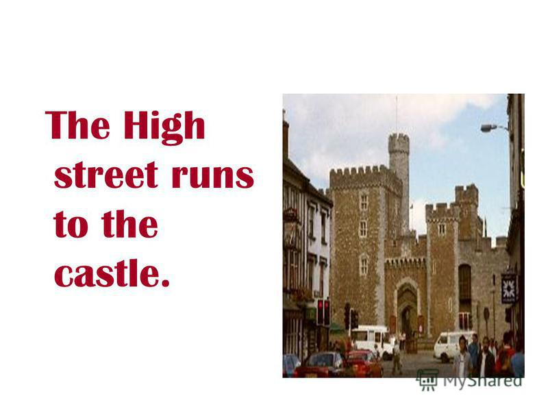 The High street runs to the castle.