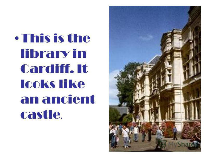 This is the library in Cardiff. It looks like an ancient castle.