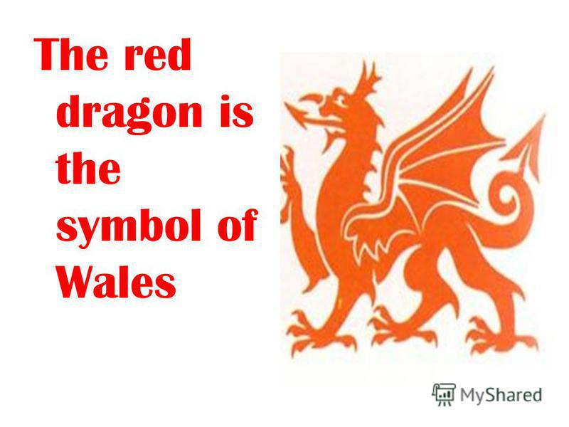 The red dragon is the symbol of Wales